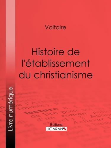 Voltaire et  Ligaran - Histoire de l'établissement du christianisme.