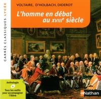 Voltaire et Paul-Henri Thiry d' Holbach - L'homme en débat au XVIIIe siècle.