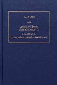 Voltaire - Les oeuvres complètes de Voltaire - Tome 44A, Annales de l'Empire depuis Charlemagne Tome 1, Introduction, textes préliminaires, chapitres 1-17.