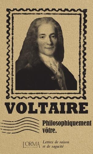 Voltaire et Lorenzo Flabbi - Philosophiquement vôtre - Lettres de raison et de sagacité.