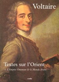Voltaire - Textes sur l'Orient - Tome 1, L'Empire Ottoman & le Monde Arabe.