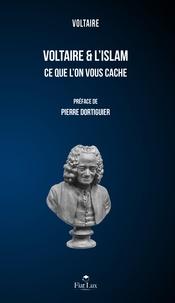 Voltaire et Pierre Dortiguier - Voltaire & l'Islam - Ce que l'on vous cache.