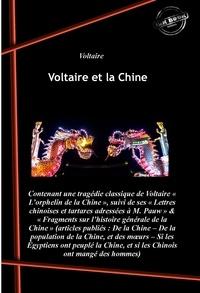 Voltaire Voltaire - Voltaire et la Chine : contenant L'orphelin de la Chine, suivi de Lettres chinoises et tartares & Fragments sur l'histoire générale de la Chine (édition intégrale, revue et corrigée)..