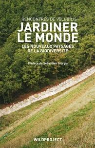 Jardiner le monde - Les nouveaux paysages de la biodiversité, rencontres de Volubilis.pdf