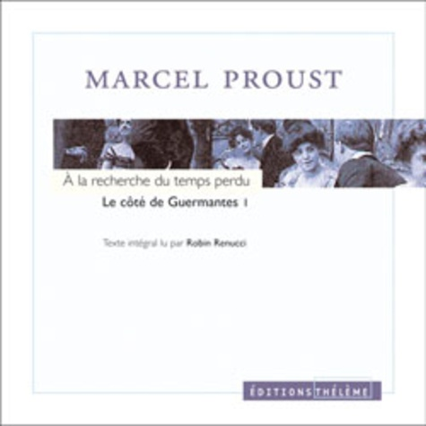 Marcel Proust et Robin Renucci - A la recherche du temps perdu  : Le côté de Guermantes - Tome 1, 5 CD audio.