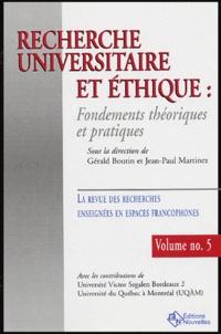 Gérald Boutin et Jean-Paul Martinez - La revue des recherches enseignées en espaces francophones N° 5 : Recherche universitaire et éthique : Fondements théoriques et pratiques.