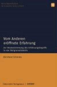Vom Andern eröffnete Erfahrung - Zur Neubestimmung des Erfahrungsbegriffs in der Religionsdidaktik.