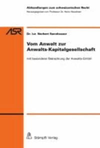 Vom Anwalt zur Anwalts-Kapitalgesellschaft - mit besonderer Betrachtung der Anwalts-GmbH.
