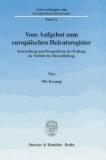 Vom Aufgebot zum europäischen Heiratsregister - Entwicklung und Perspektiven der Prüfung im Vorfeld der Eheschließung.