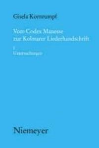 Vom Codex Manesse zur Kolmarer Liederhandschrift 1. Untersuchungen - Aspekte der Überlieferung, Formtraditionen, Texte.
