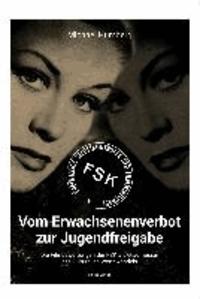 Vom Erwachsenenverbot zur Jugendfreigabe - Die Filmbewertungen der FSK als Gradmesser des kulturellen Wertewandels.
