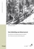 Vom Kahlschlag zum Naturreservat - Geschichte der Waldnutzung im Gebiet des Schweizerischen Nationalparks.