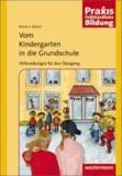 Vom Kindergarten in die Grundschule - Hilfestellungen für den Übergang.