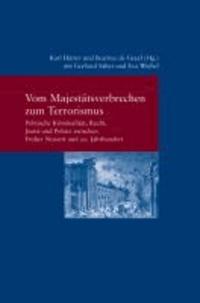 Vom Majestätsverbrechen zum Terrorismus - Politische Kriminalität, Recht, Justiz und Polizei zwischen Früher Neuzeit und 20. Jahrhundert.