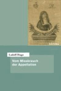 Vom Missbrauch der Appellation - Eingeleitet und herausgegeben von Peter Oestmann. Übersetzt von Bernd-Lothar von Hugo.