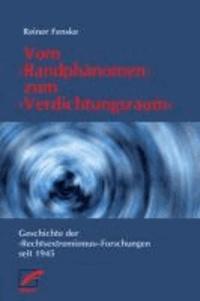 Vom >Randphänomen< zum >Verdichtungsraum< - Geschichte der Rechtsextremismusforschungen von ihren Anfängen bis heute.