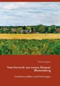 Vom Vorwerk zur neuen Heimat: Blumenberg - Geschichten, Bilder und Erinnerungen.