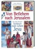 Von Betlehem nach Jerusalem - Das grosse illustrierte Sachbuch zum Leben Jesu.