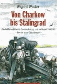 Von Charkow bis Stalingrad - Ein Artillerieoffizier im Sommerfeldzug 1942.