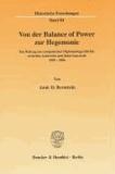 Von der Balance of Power zur Hegemonie - Ein Beitrag zur europäischen Diplomatiegeschichte zwischen Austerlitz und Jena/Auerstedt 1805 - 1806.