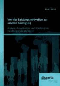 Von der Leistungsmotivation zur inneren Kündigung: Analyse, Auswirkungen und Ableitung von Handlungsmaßnahmen.