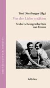 Von der Liebe erzählen - Sechs Lebensgeschichten von Frauen.