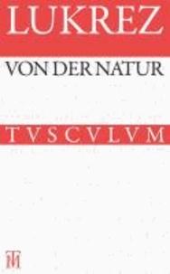 Von der Natur / De rerum natura - Lateinisch - Deutsch.
