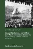 Von der Rüstkammer des Reiches zum Maschinenwerk des Sozialismus - Wirtschaftslenkung in Böhmen und Mähren 1938 bis 1953.