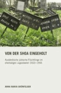 Von der Shoa eingeholt - Ausländische jüdische Flüchtlinge im ehemaligen Jugoslawien 1933-1945.