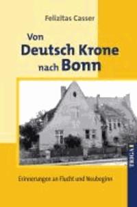Von Deutsch Krone nach Bonn - Erinnerungen an Flucht und Neubeginn.