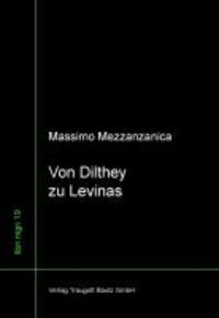 Von Dilthey zu Levinas Wege im Zwischenbereich von Lebensphilosophie, Neukantianismus und Phänomenologie.