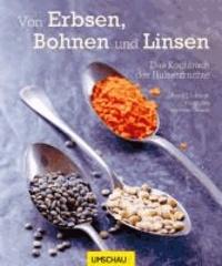 Von Erbsen, Bohnen und Linsen - Das Kochbuch der Hülsenfrüchte.