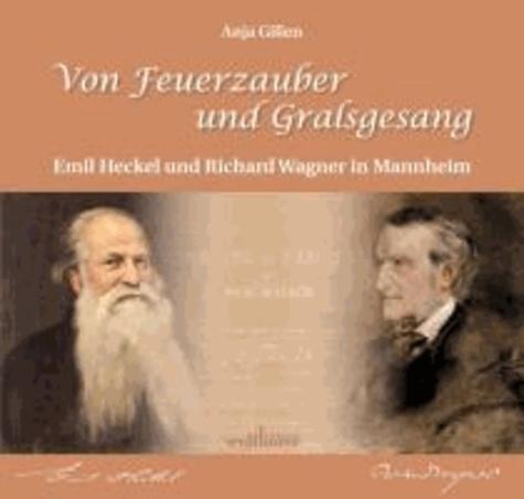 Von Feuerzauber und Gralsgesang - Emil Heckel und Richard Wagner in Mannheim.