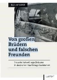 Von großen Brüdern und falschen Freunden - Visuelle Kalte-Kriegs-Diskurse in deutschen Nachkriegsillustrierten.