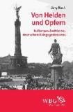 Von Helden und Opfern - Kulturgeschichte des deutschen Kriegsgedenkens.