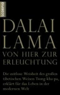 VON HIER ZUR ERLEUCHTUNG - Die zeitlose Weisheit des großen tibetischen Weisen Tsong-kha-pa, erklärt für das Leben in der modernen Welt.