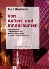 Von Innen- und Außenräumen - Eine Analyse zeitgenössischer deutschsprachiger Science-Fiction-Literatur.