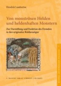 Von monströsen Helden und heldenhaften Monstern - Zur Darstellung und Funktion des Fremden in den originalen Riddarasögur.