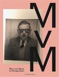 Von moos-stiftun Max - Max von Moos in Fotografien /allemand.