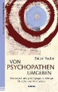 Von Psychopathen umgeben - Wie Sie sich erfolgreich gegen schwierige Menschen zur Wehr setzen.