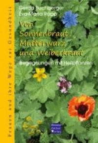 Von Sonnenbraut, Mutterwurz und Weiberkraut - Begegnungen mit Heilpflanzen.