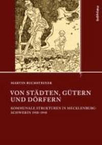 Von Städten, Gütern und Dörfern - Kommunale Strukturen in Mecklenburg-Schwerin 1918-1945.