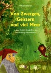 Von Zwergen, Geistern und viel Meer - ... sagen(hafte) Geschichten aus Mecklenburg-Vorpommern.