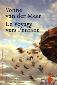 Vonne Van der Meer - Le Voyage vers l'enfant.