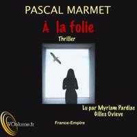 Pascal Marmet - A la folie.