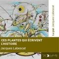 Jacques Labescat - Ces plantes qui écrivent l'histoire. 1 CD audio MP3