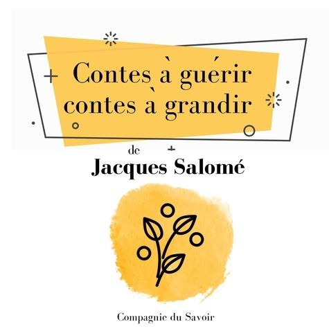 Jacques Salomé - Contes à guérir, contes à grandir. 1 CD audio