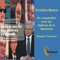 Christian Malard - Dans le secret des maîtres du monde.