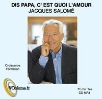 Jacques Salomé - Dis papa c'est quoi l'amour. 1 CD audio
