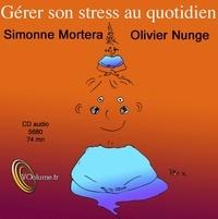 Simonne Mortera et Olivier Nunge - Gérer son stress. 1 CD audio